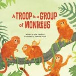 Picture Book Month Day 30: Picture Books as Writing Mentor Texts featuring A TROOP IS A GROUP OF MONKEYS